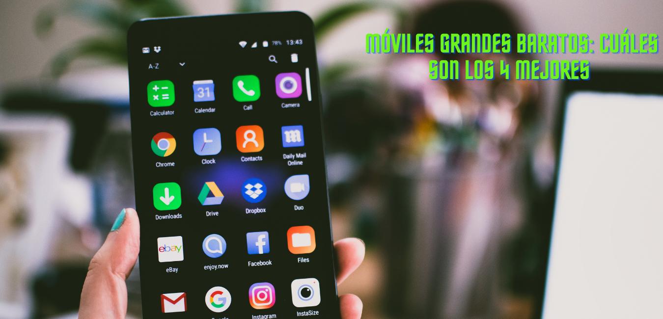 ¿Cuales son los mejores móviles grandes baratos?