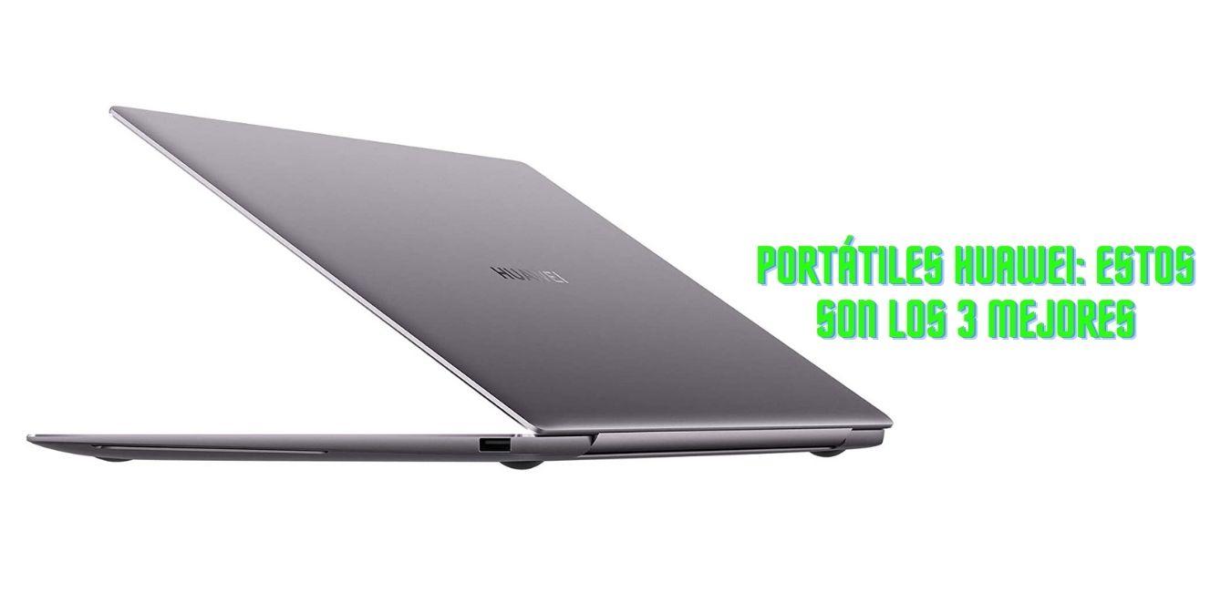 Portátiles Huawei: estos son los 3 mejores